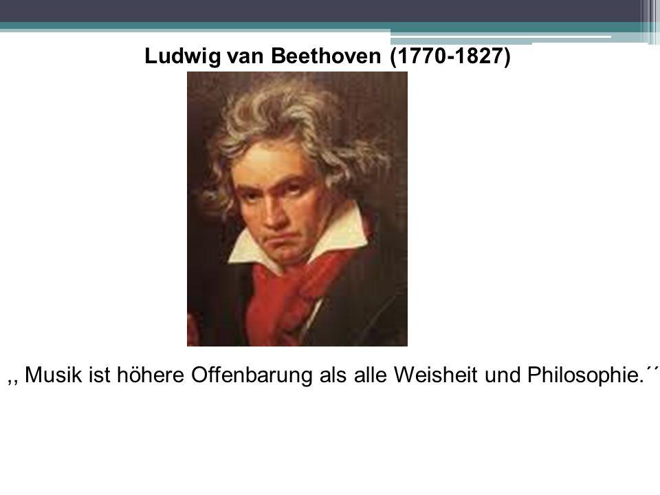 ,, Musik ist höhere Offenbarung als alle Weisheit und Philosophie.´´ Ludwig van Beethoven (1770-1827)