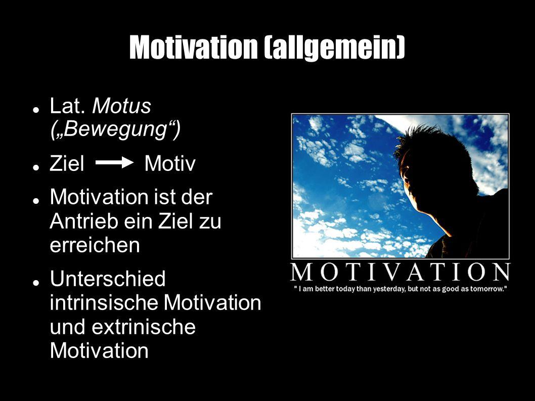 """Motivation (allgemein)  Lat. Motus (""""Bewegung"""") Ziel Motiv Motivation ist der Antrieb ein Ziel zu erreichen Unterschied intrinsische Motivation und"""