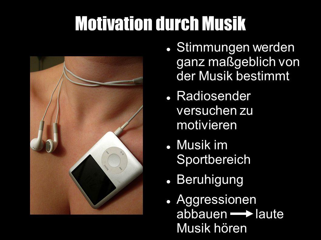 Motivation durch Musik Stimmungen werden ganz maßgeblich von der Musik bestimmt Radiosender versuchen zu motivieren Musik im Sportbereich Beruhigung Aggressionen abbauen laute Musik hören