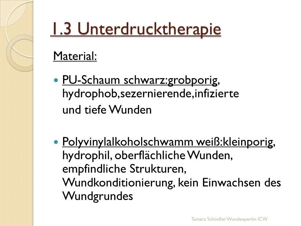 1.3 Unterdrucktherapie Material: PU-Schaum schwarz:grobporig, hydrophob,sezernierende,infizierte und tiefe Wunden Polyvinylalkoholschwamm weiß:kleinpo