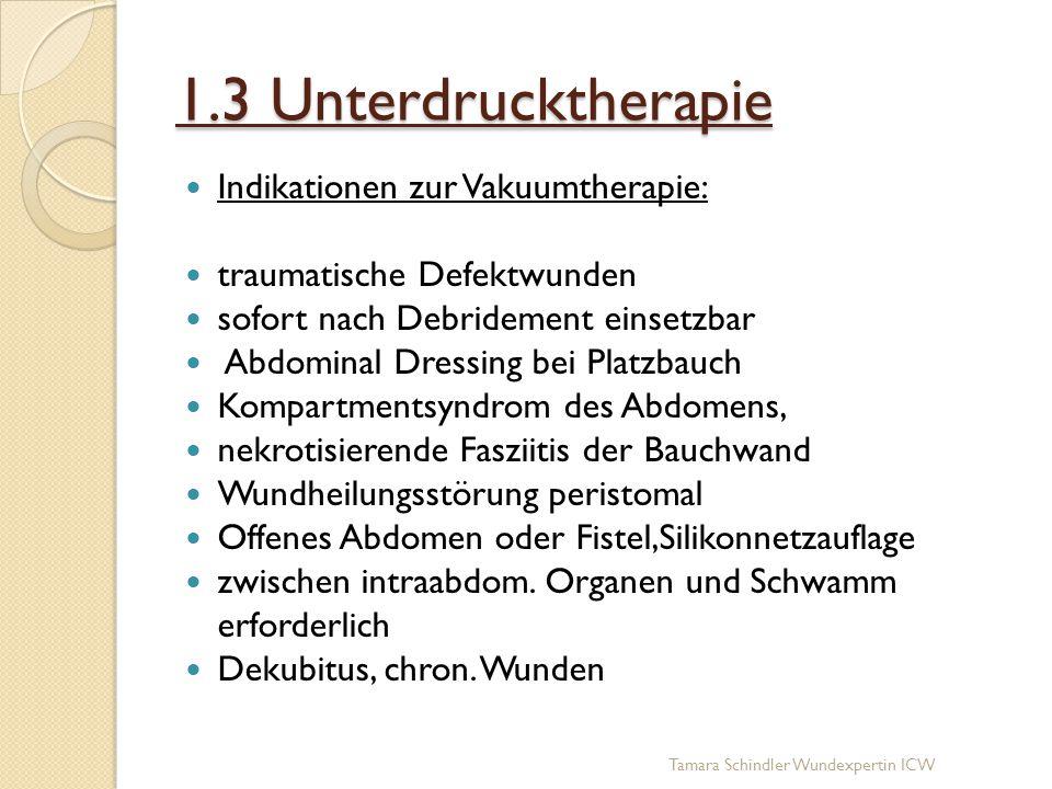 1.3 Unterdrucktherapie Indikationen zur Vakuumtherapie: traumatische Defektwunden sofort nach Debridement einsetzbar Abdominal Dressing bei Platzbauch