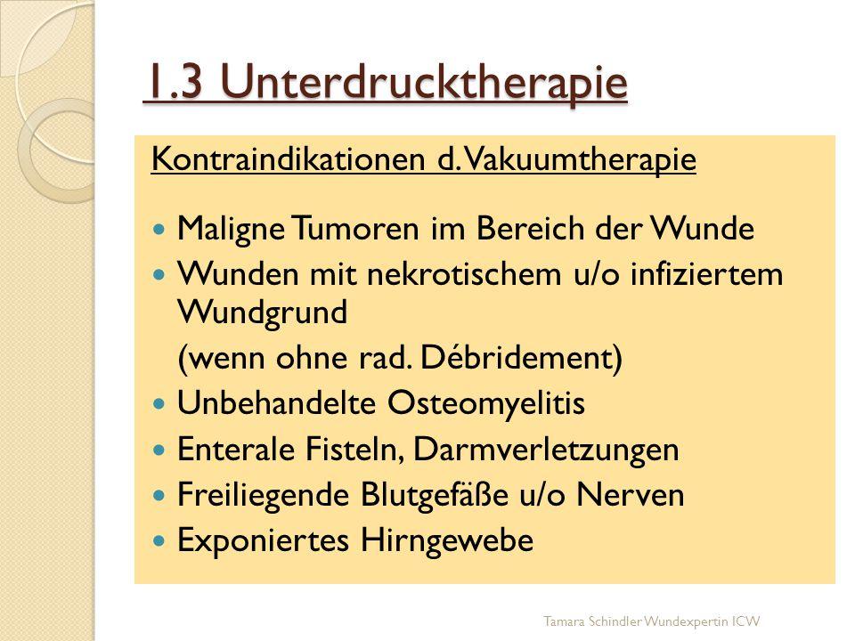 1.3 Unterdrucktherapie Kontraindikationen d. Vakuumtherapie Maligne Tumoren im Bereich der Wunde Wunden mit nekrotischem u/o infiziertem Wundgrund (we