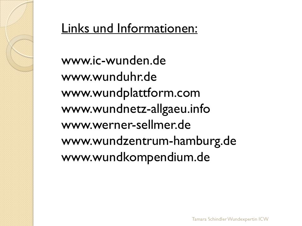 Tamara Schindler Wundexpertin ICW Links und Informationen: www.ic-wunden.de www.wunduhr.de www.wundplattform.com www.wundnetz-allgaeu.info www.werner-
