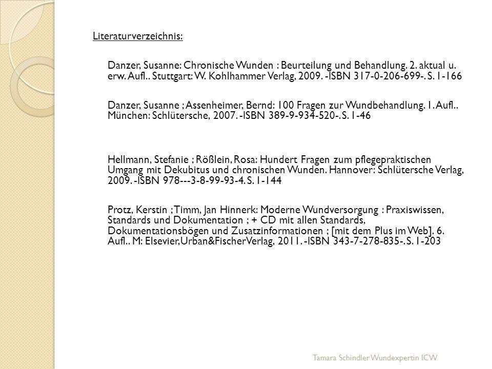 Tamara Schindler Wundexpertin ICW Literaturverzeichnis: Danzer, Susanne: Chronische Wunden : Beurteilung und Behandlung. 2. aktual u. erw. Aufl.. Stut