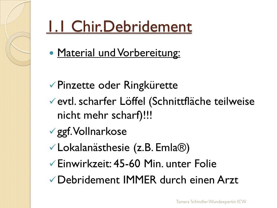 1.1 Chir.Debridement Material und Vorbereitung: Pinzette oder Ringkürette evtl. scharfer Löffel (Schnittfläche teilweise nicht mehr scharf)!!! ggf. Vo