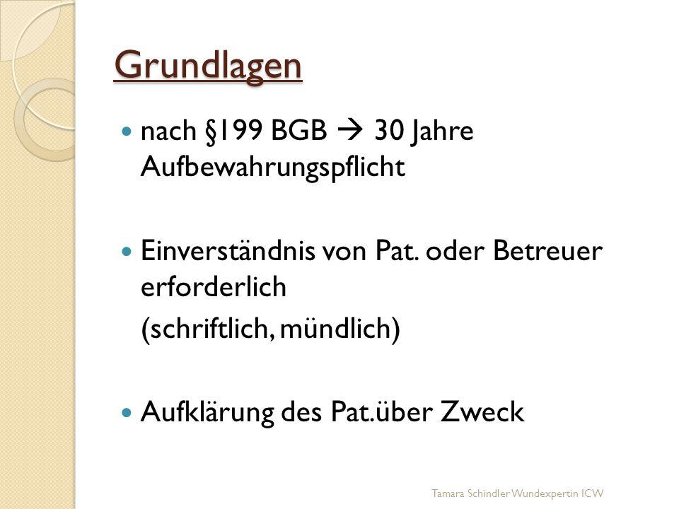 Grundlagen nach §199 BGB  30 Jahre Aufbewahrungspflicht Einverständnis von Pat. oder Betreuer erforderlich (schriftlich, mündlich) Aufklärung des Pat