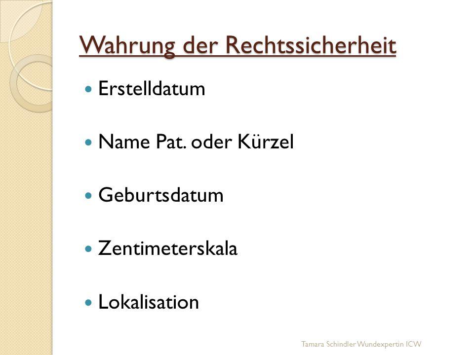 Wahrung der Rechtssicherheit Erstelldatum Name Pat. oder Kürzel Geburtsdatum Zentimeterskala Lokalisation Tamara Schindler Wundexpertin ICW