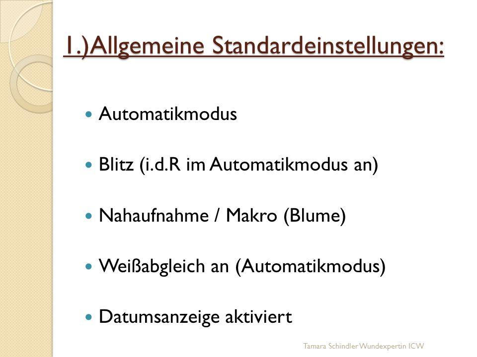 1.)Allgemeine Standardeinstellungen: Automatikmodus Blitz (i.d.R im Automatikmodus an) Nahaufnahme / Makro (Blume) Weißabgleich an (Automatikmodus) Da