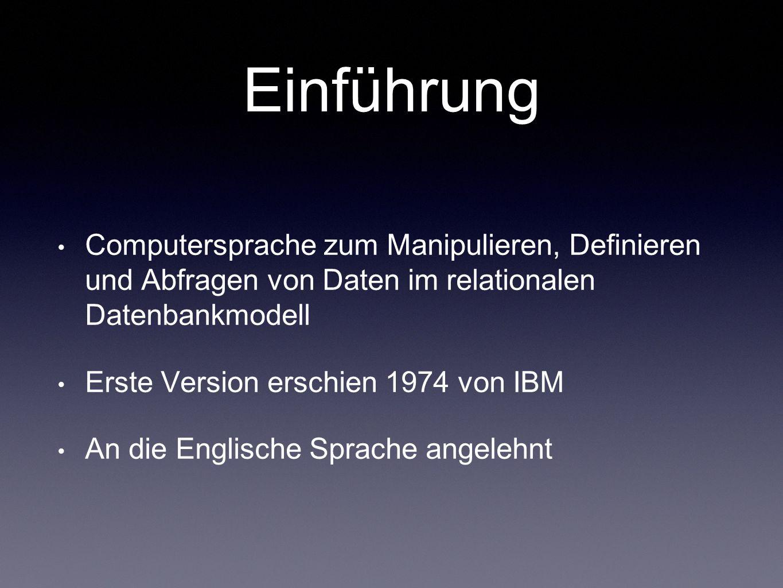 Einführung Computersprache zum Manipulieren, Definieren und Abfragen von Daten im relationalen Datenbankmodell Erste Version erschien 1974 von IBM An die Englische Sprache angelehnt