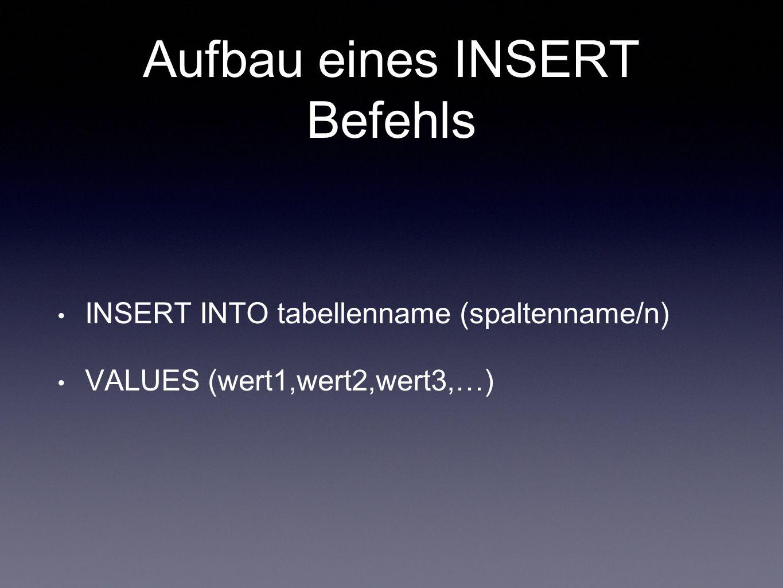 Aufbau eines INSERT Befehls INSERT INTO tabellenname (spaltenname/n) VALUES (wert1,wert2,wert3,…)