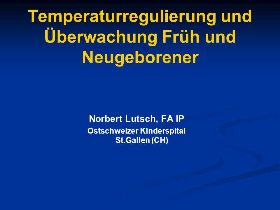 Temperaturregulierung und Überwachung Früh und Neugeborener Norbert Lutsch, FA IP Ostschweizer Kinderspital St.Gallen (CH)