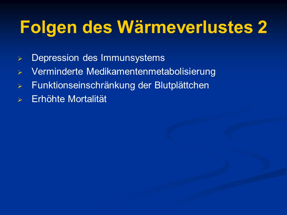 Folgen des Wärmeverlustes 2  Depression des Immunsystems  Verminderte Medikamentenmetabolisierung  Funktionseinschränkung der Blutplättchen  Erhöhte Mortalität