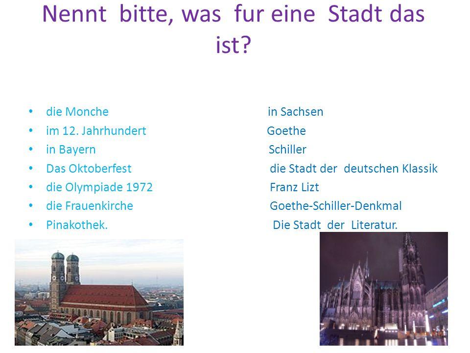 Nennt bitte, was fur eine Stadt das ist? die Monche in Sachsen im 12. Jahrhundert Goethe in Bayern Schiller Das Oktoberfest die Stadt der deutschen Kl