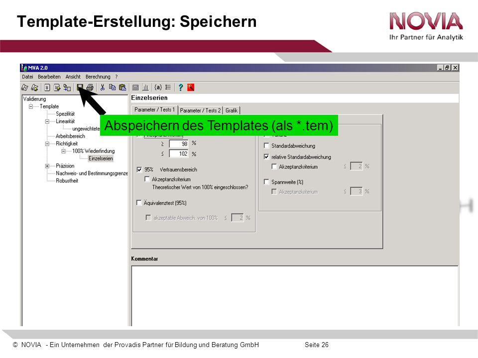 © NOVIA - Ein Unternehmen der Provadis Partner für Bildung und Beratung GmbHSeite 26 Template-Erstellung: Speichern Abspeichern des Templates (als *.t