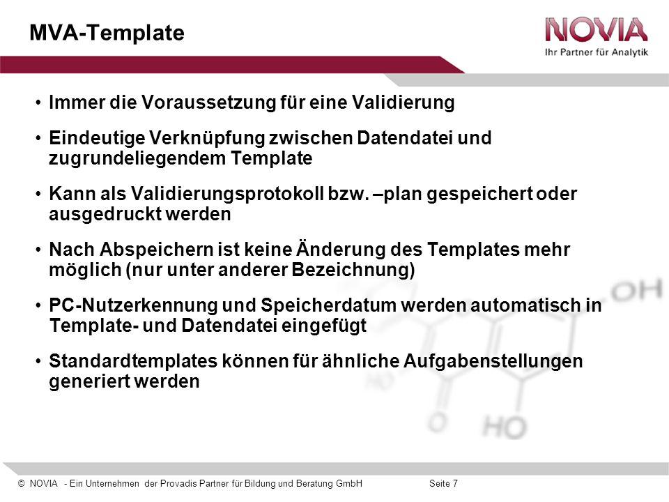 © NOVIA - Ein Unternehmen der Provadis Partner für Bildung und Beratung GmbHSeite 18 Template-Erstellung: Parameterauswahl Auswahl von Parametern und Tests, entsprechend ihrer Relevanz für das zu validierende Verfahren Entscheidung, ob Akzeptanzkriterien festgelegt werden sollen