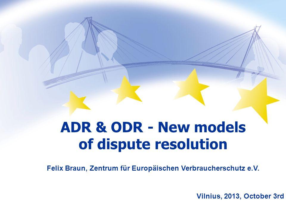 08.2005 ADR & ODR - New models of dispute resolution Felix Braun, Zentrum für Europäischen Verbraucherschutz e.V.