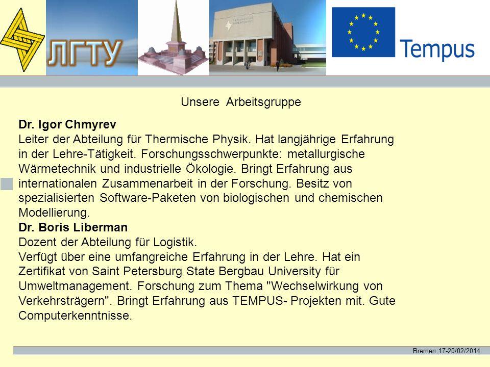 Bremen 17-20/02/2014 Unsere Arbeitsgruppe Dr. Igor Chmyrev Leiter der Abteilung für Thermische Physik. Hat langjährige Erfahrung in der Lehre-Tätigkei
