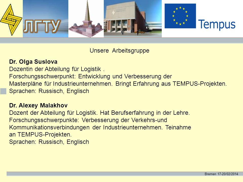 Bremen 17-20/02/2014 Unsere Arbeitsgruppe Dr. Olga Suslova Dozentin der Abteilung für Logistik. Forschungsschwerpunkt: Entwicklung und Verbesserung de