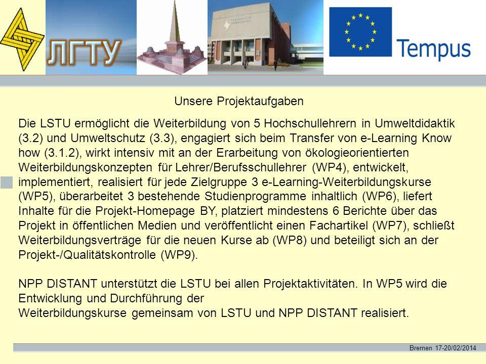 Bremen 17-20/02/2014 Unsere Projektaufgaben Die LSTU ermöglicht die Weiterbildung von 5 Hochschullehrern in Umweltdidaktik (3.2) und Umweltschutz (3.3