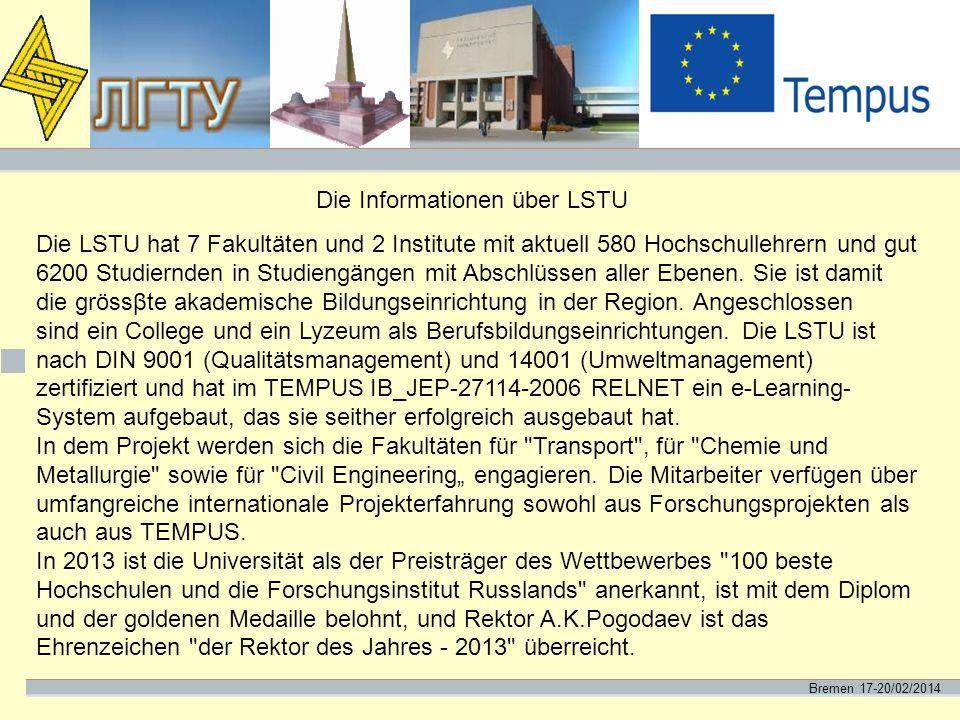 Bremen 17-20/02/2014 Die Informationen über LSTU Die LSTU hat 7 Fakultäten und 2 Institute mit aktuell 580 Hochschullehrern und gut 6200 Studiernden i