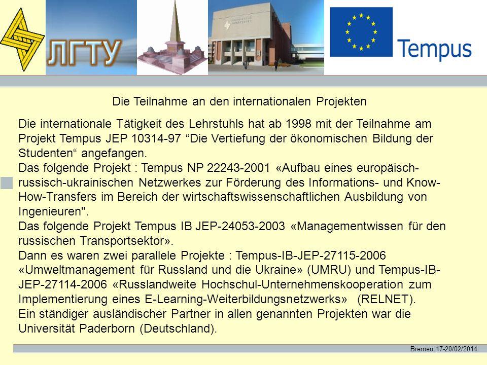 Bremen 17-20/02/2014 Die Teilnahme an den internationalen Projekten Die internationale Tätigkeit des Lehrstuhls hat ab 1998 mit der Teilnahme am Proje