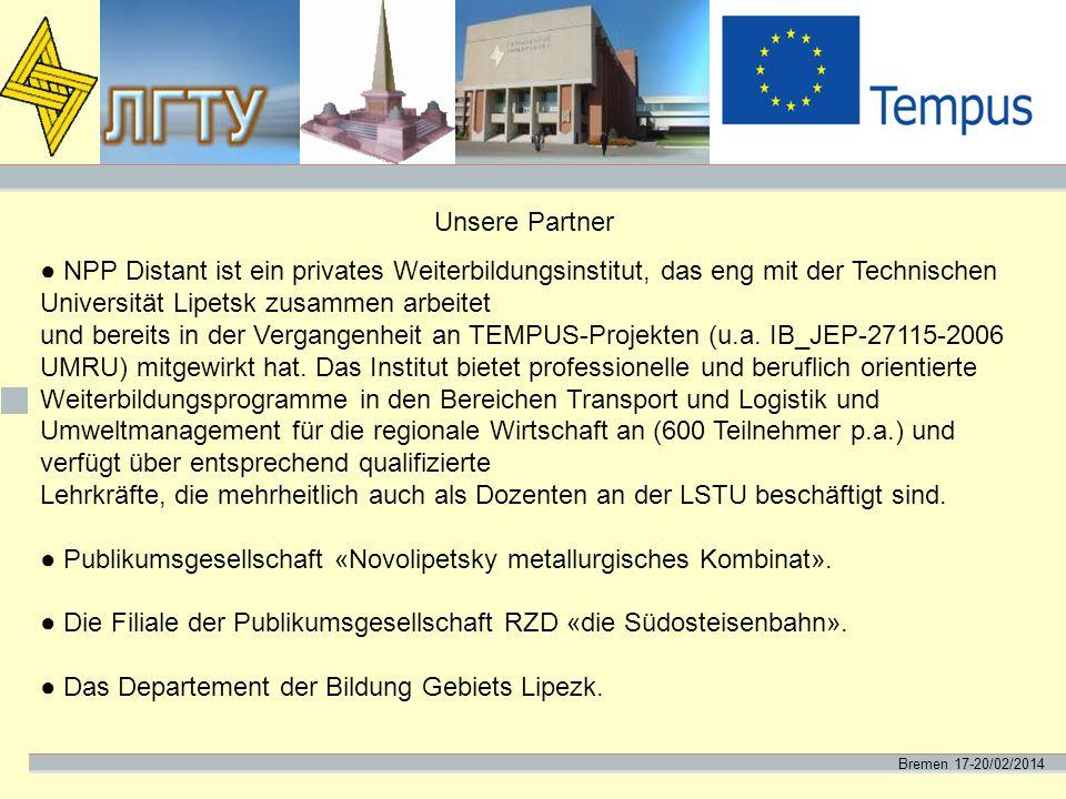 Bremen 17-20/02/2014 Unsere Partner ● NPP Distant ist ein privates Weiterbildungsinstitut, das eng mit der Technischen Universität Lipetsk zusammen ar