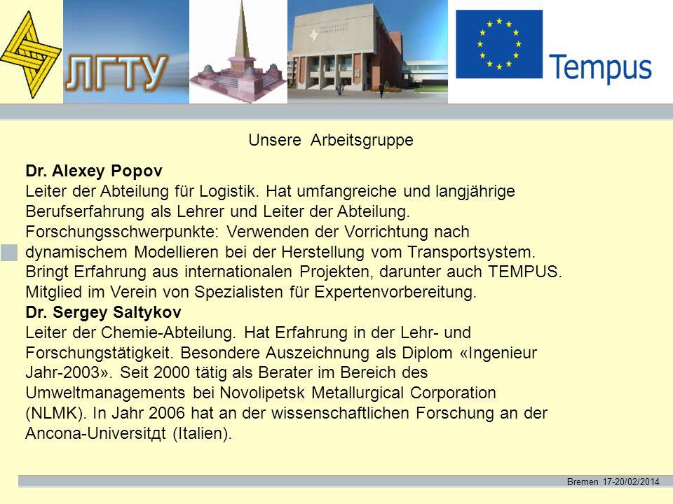 Bremen 17-20/02/2014 Unsere Arbeitsgruppe Dr. Alexey Popov Leiter der Abteilung für Logistik. Hat umfangreiche und langjährige Berufserfahrung als Leh