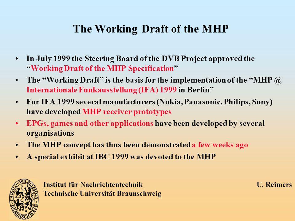 Institut für Nachrichtentechnik U. Reimers Technische Universität Braunschweig The Working Draft of the MHP In July 1999 the Steering Board of the DVB