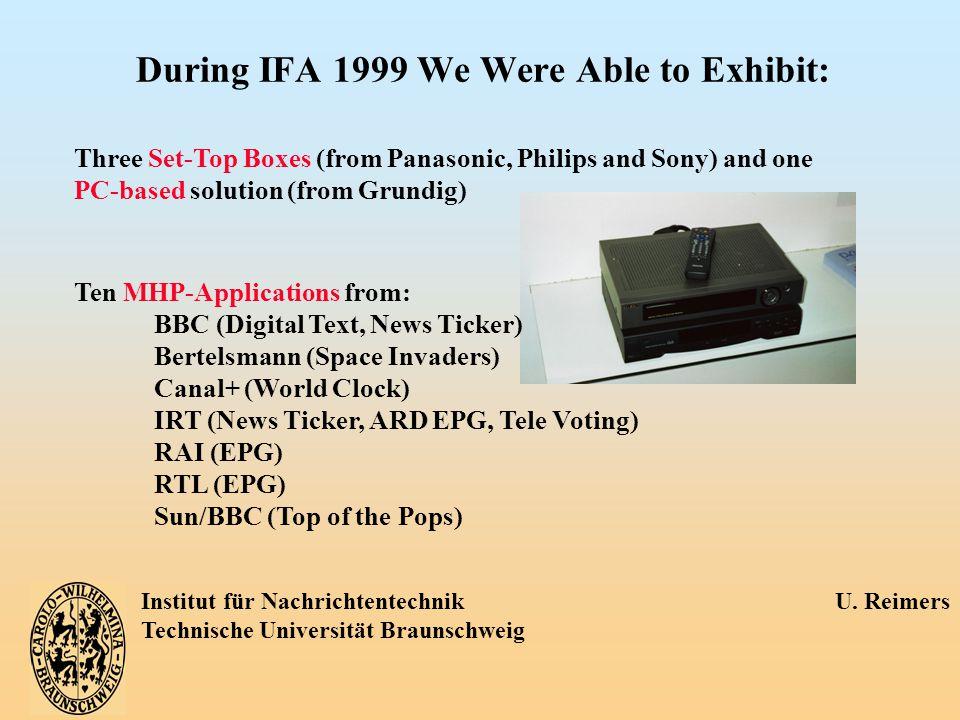 Institut für Nachrichtentechnik U. Reimers Technische Universität Braunschweig During IFA 1999 We Were Able to Exhibit: Three Set-Top Boxes (from Pana