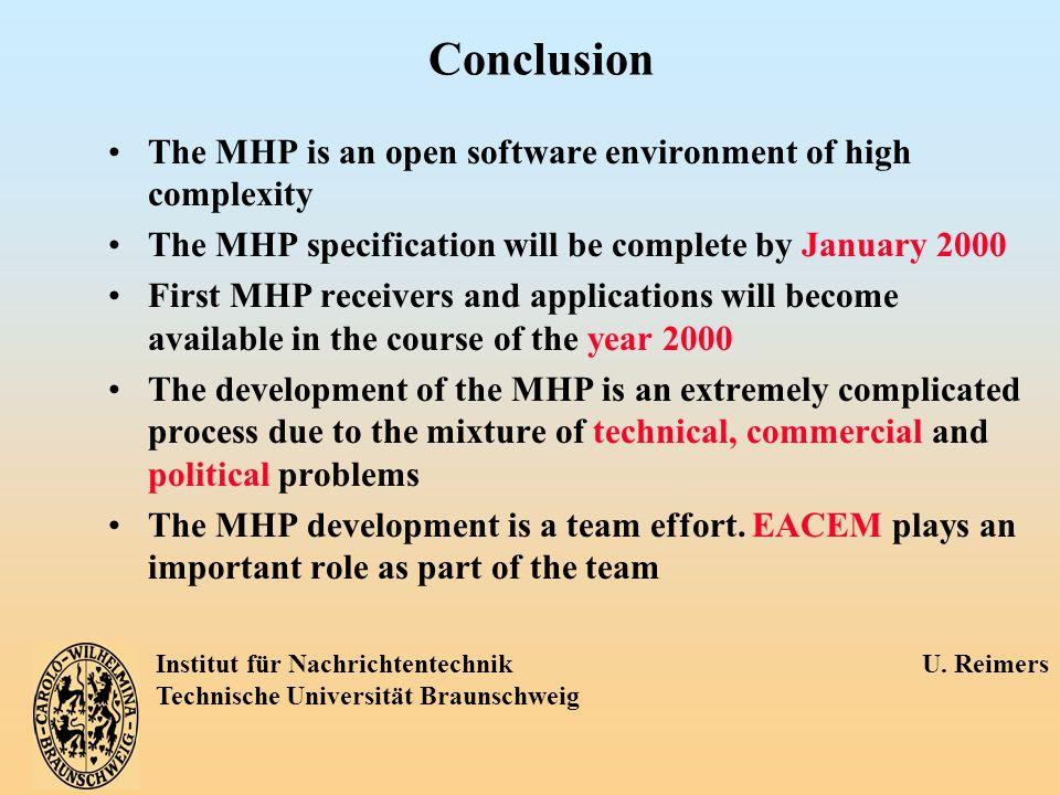 Institut für Nachrichtentechnik U. Reimers Technische Universität Braunschweig Conclusion The MHP is an open software environment of high complexity T