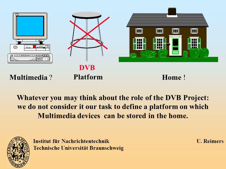 Institut für Nachrichtentechnik U. Reimers Technische Universität Braunschweig Multimedia ?Home ! Platform Whatever you may think about the role of th