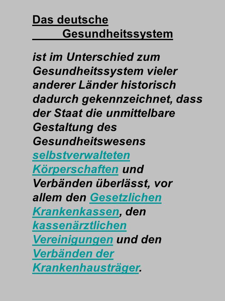 Das deutsche Gesundheitssystem ist im Unterschied zum Gesundheitssystem vieler anderer Länder historisch dadurch gekennzeichnet, dass der Staat die un