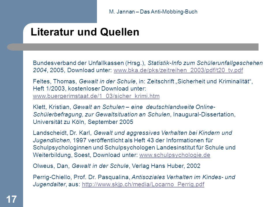 M. Jannan – Das Anti-Mobbing-Buch 17 Literatur und Quellen Bundesverband der Unfallkassen (Hrsg.), Statistik-Info zum Schülerunfallgeschehen 2004, 200