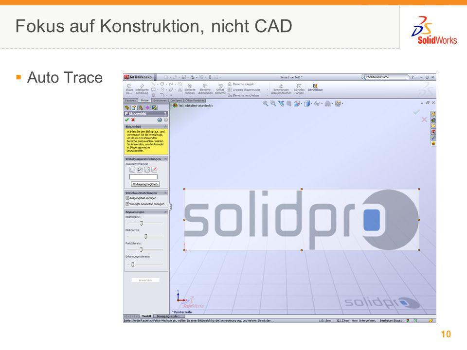 10 © 2006 SolidWorks Corp. Confidential. 10 Fokus auf Konstruktion, nicht CAD  Auto Trace