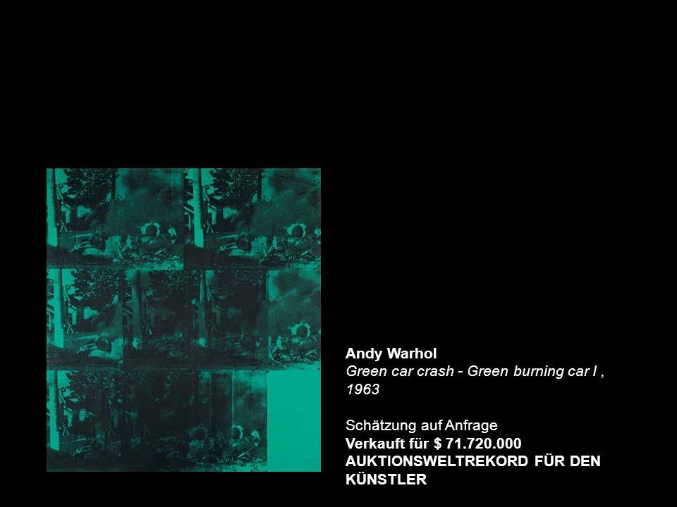 Andy Warhol Green car crash - Green burning car I, 1963 Schätzung auf Anfrage Verkauft für $ 71.720.000 AUKTIONSWELTREKORD FÜR DEN KÜNSTLER