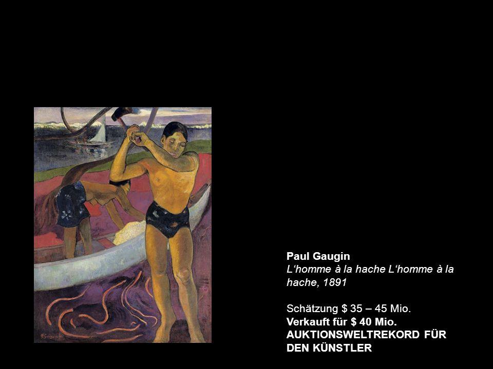Paul Gaugin L'homme à la hache L'homme à la hache, 1891 Schätzung $ 35 – 45 Mio.