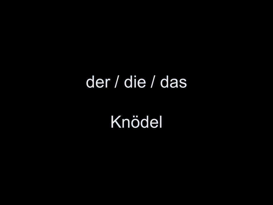 der / die / das Knödel