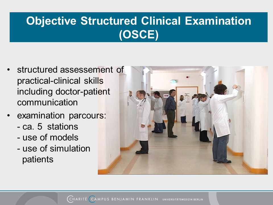 Objective Structured Clinical Examination (OSCE) Foto: Dietmar Gust structured assessement of practical-clinical skills including doctor-patient commu