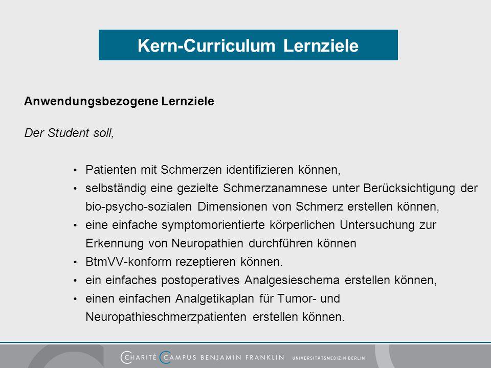 Kern-Curriculum Lernziele Anwendungsbezogene Lernziele Der Student soll, Patienten mit Schmerzen identifizieren k ö nnen, selbst ä ndig eine gezielte