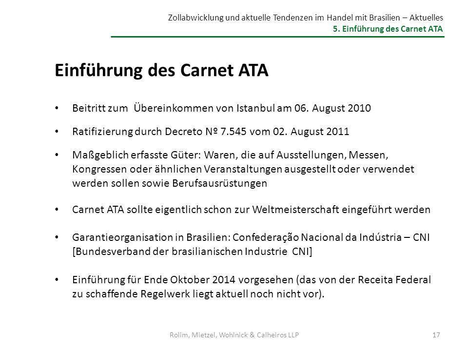 Zollabwicklung und aktuelle Tendenzen im Handel mit Brasilien – Aktuelles 5. Einführung des Carnet ATA Einführung des Carnet ATA Beitritt zum Übereink