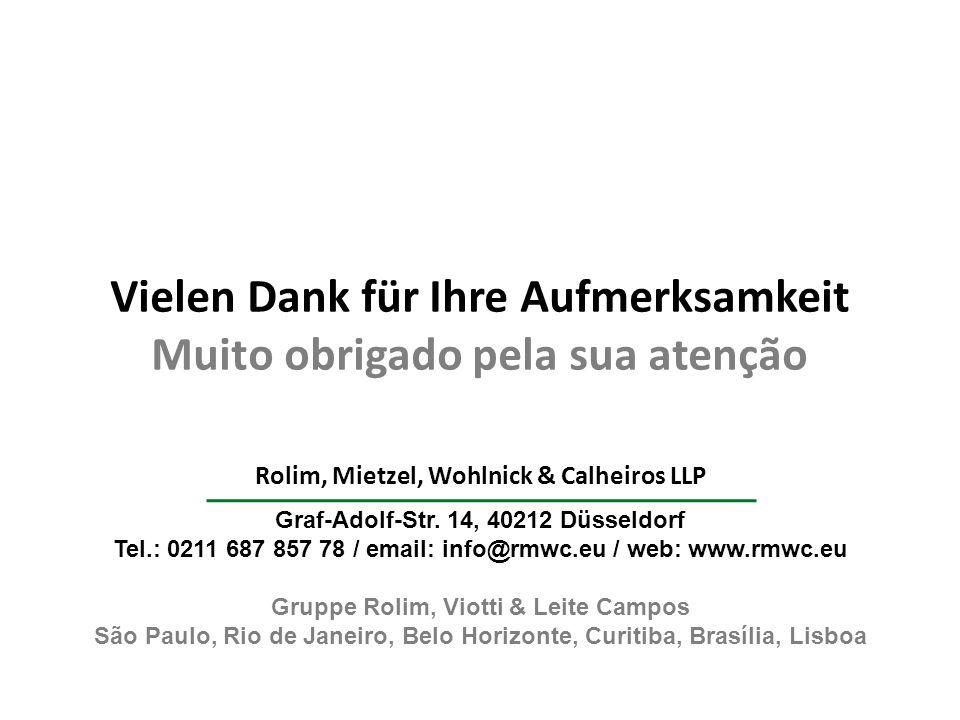 Vielen Dank für Ihre Aufmerksamkeit Muito obrigado pela sua atenção Rolim, Mietzel, Wohlnick & Calheiros LLP Graf-Adolf-Str. 14, 40212 Düsseldorf Tel.