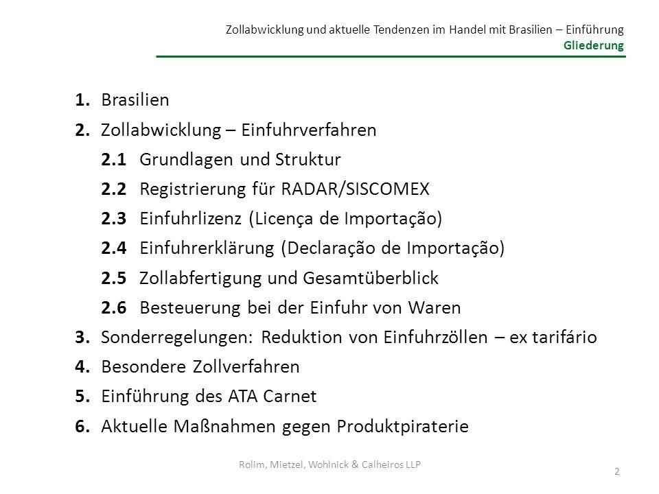 1.Brasilien 2.Zollabwicklung – Einfuhrverfahren 2.1Grundlagen und Struktur 2.2Registrierung für RADAR/SISCOMEX 2.3Einfuhrlizenz (Licença de Importação