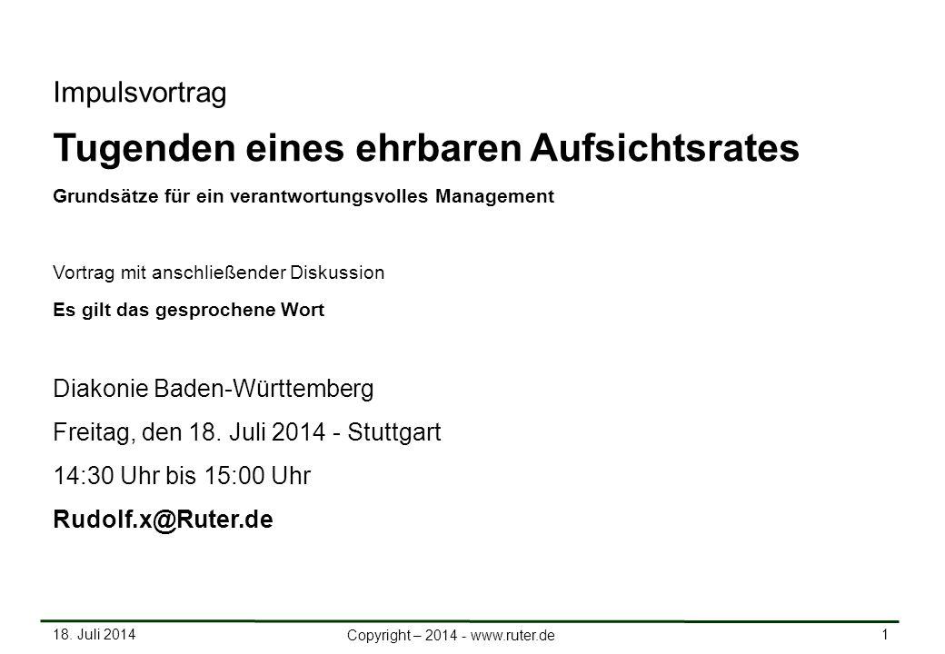 18. Juli 2014 1 Copyright – 2014 - www.ruter.de Impulsvortrag Tugenden eines ehrbaren Aufsichtsrates Grundsätze für ein verantwortungsvolles Managemen