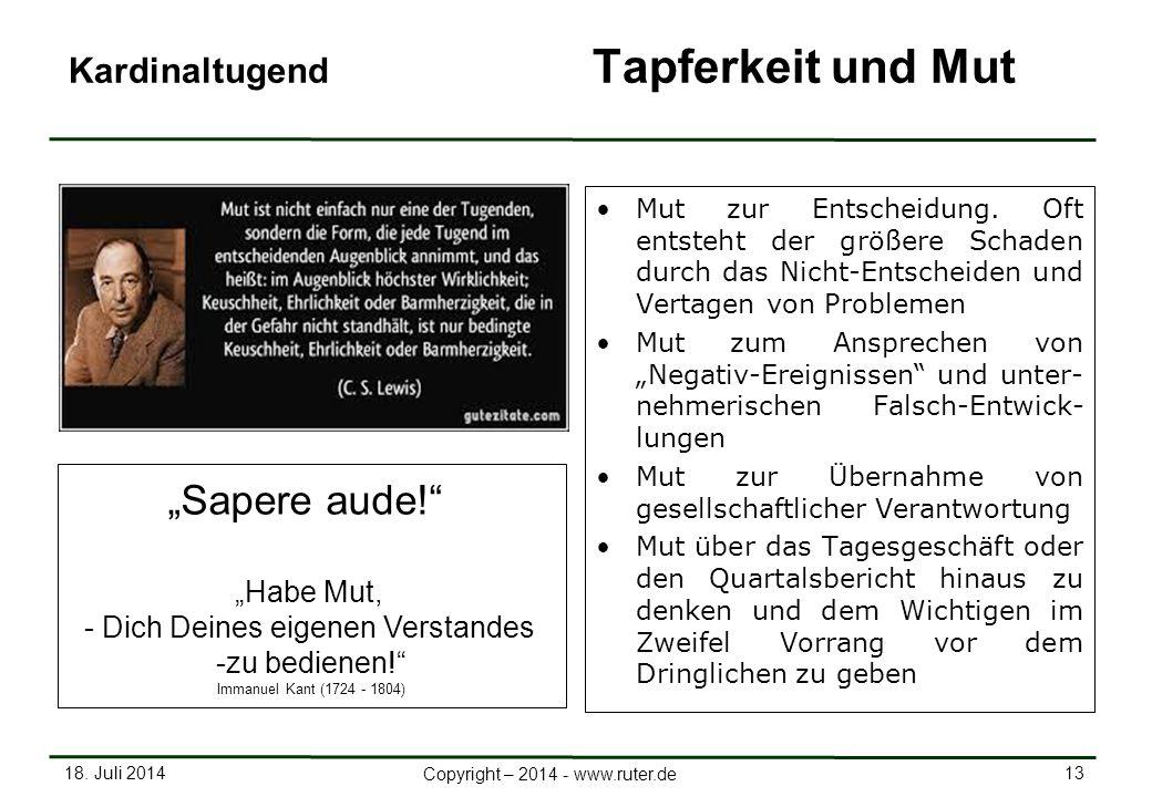18. Juli 2014 13 Copyright – 2014 - www.ruter.de Kardinaltugend Tapferkeit und Mut Mut zur Entscheidung. Oft entsteht der größere Schaden durch das Ni