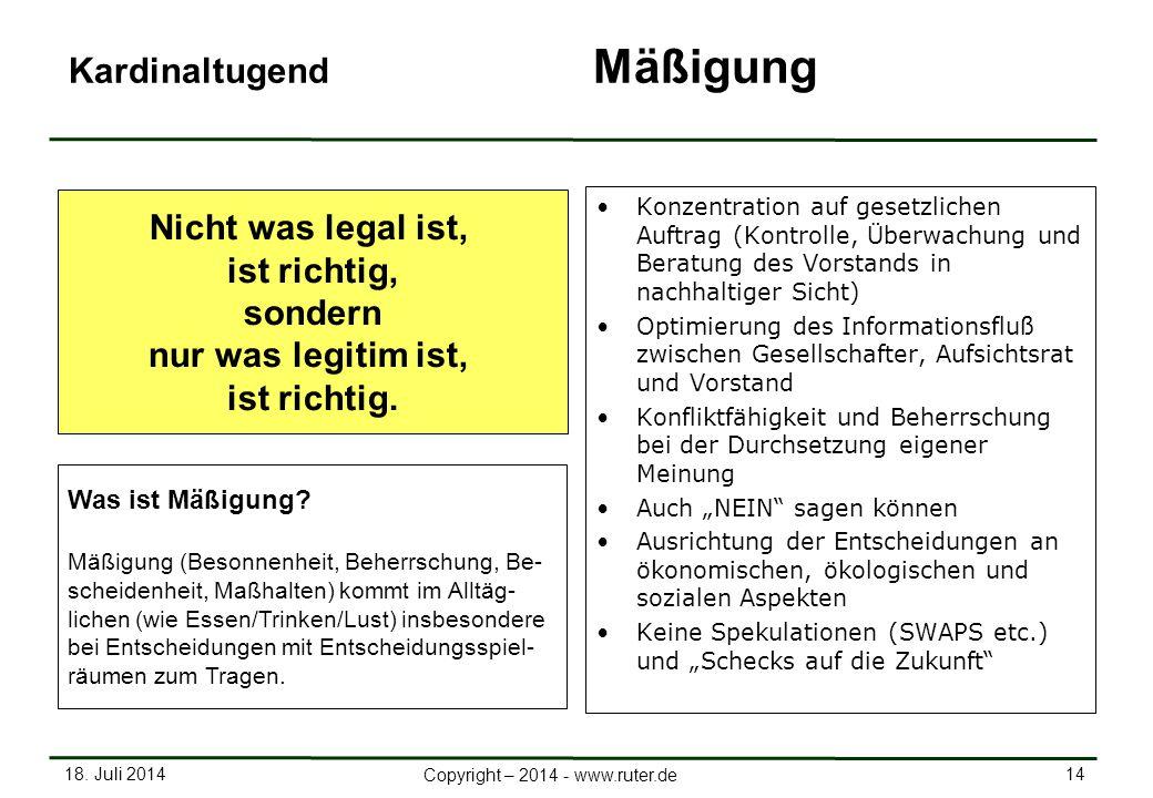 18. Juli 2014 14 Copyright – 2014 - www.ruter.de Kardinaltugend Mäßigung Konzentration auf gesetzlichen Auftrag (Kontrolle, Überwachung und Beratung d