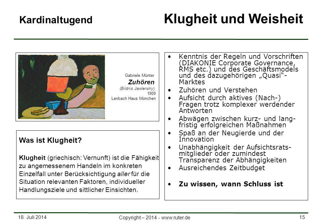 18. Juli 2014 15 Copyright – 2014 - www.ruter.de Kardinaltugend Klugheit und Weisheit Kenntnis der Regeln und Vorschriften (DIAKONIE Corporate Governa
