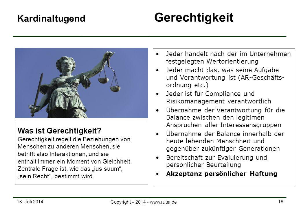 18. Juli 2014 16 Copyright – 2014 - www.ruter.de Kardinaltugend Gerechtigkeit Jeder handelt nach der im Unternehmen festgelegten Wertorientierung Jede