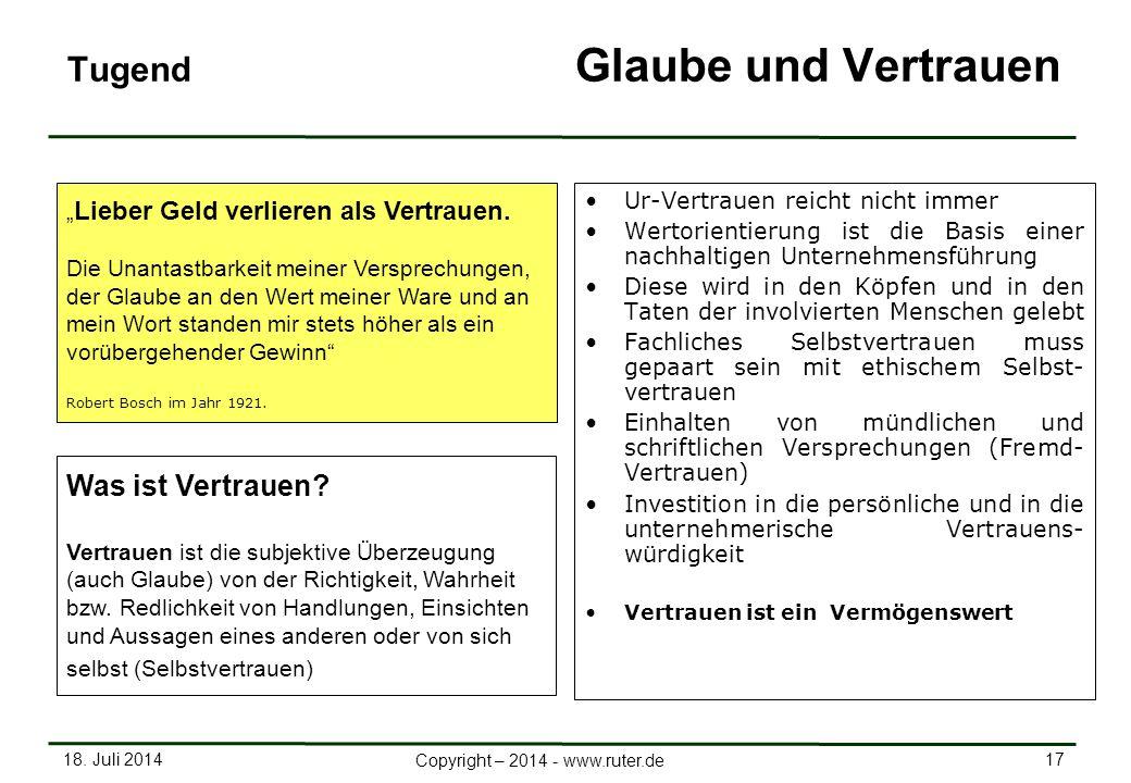 18. Juli 2014 17 Copyright – 2014 - www.ruter.de Tugend Glaube und Vertrauen Ur-Vertrauen reicht nicht immer Wertorientierung ist die Basis einer nach