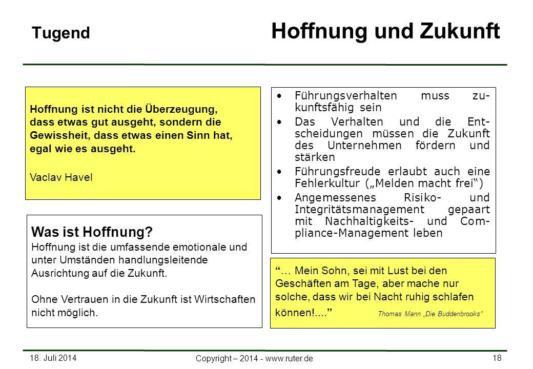 18. Juli 2014 18 Copyright – 2014 - www.ruter.de Tugend Hoffnung und Zukunft Führungsverhalten muss zu- kunftsfähig sein Das Verhalten und die Ent- sc
