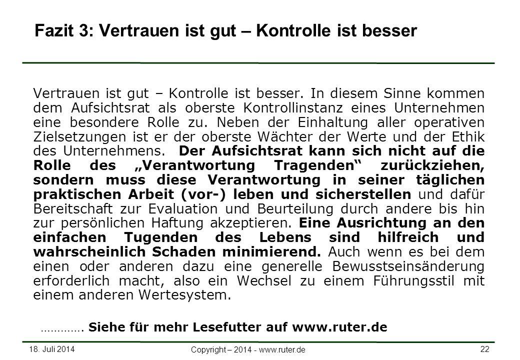 18. Juli 2014 22 Copyright – 2014 - www.ruter.de Fazit 3: Vertrauen ist gut – Kontrolle ist besser Vertrauen ist gut – Kontrolle ist besser. In diesem